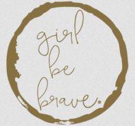Girl Be Brave