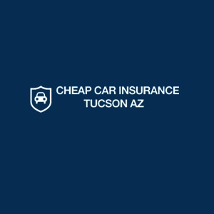 Cheap Car Insurances Tucson AZ